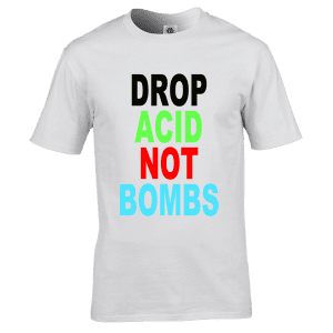 """This exclusive """"Drop Acid Not Bombs"""" T-Shirt as seen on Bez is only available from Mr-Art in a wide range of colours and sizes and is printed using the newest direct to garment printing methods."""